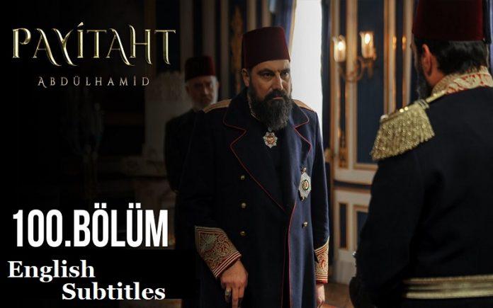 Payitaht Abdulhamid Season 4 episode 100 english subtitles