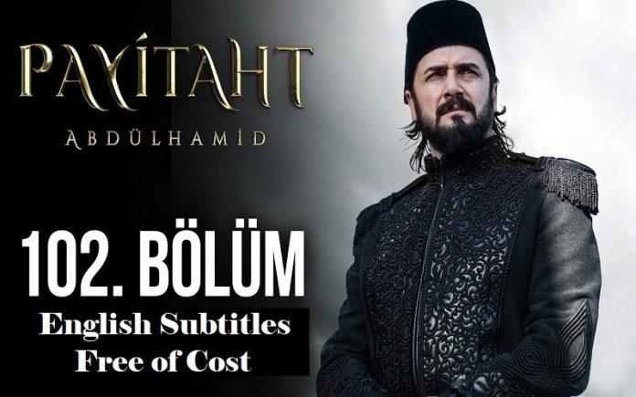 Payitaht Abdulhamid Episode 102 english subtitles