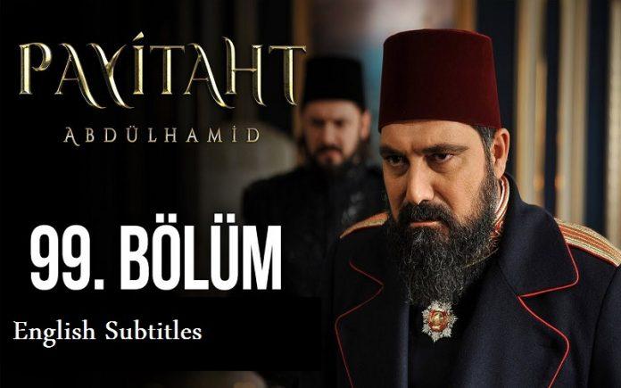 Payitaht abdulhamid season 4 episode 99 with english subtitles