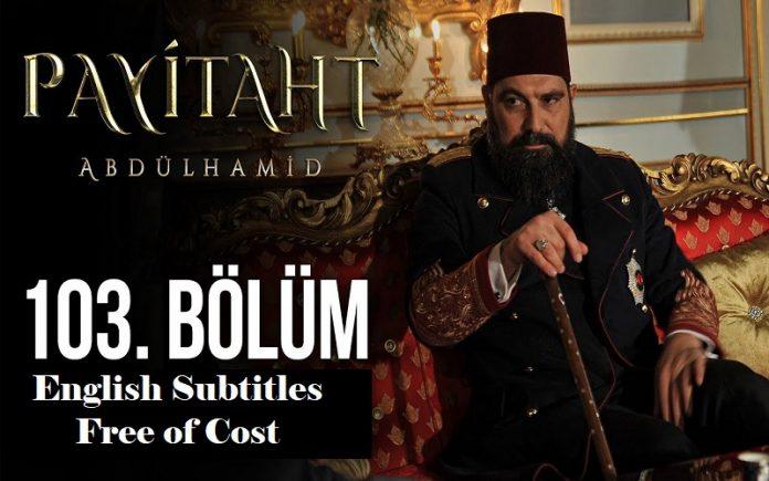 Payitaht Abdulhamid Season 4 Episode 103 (103 Bolum) with English Subtitles Free