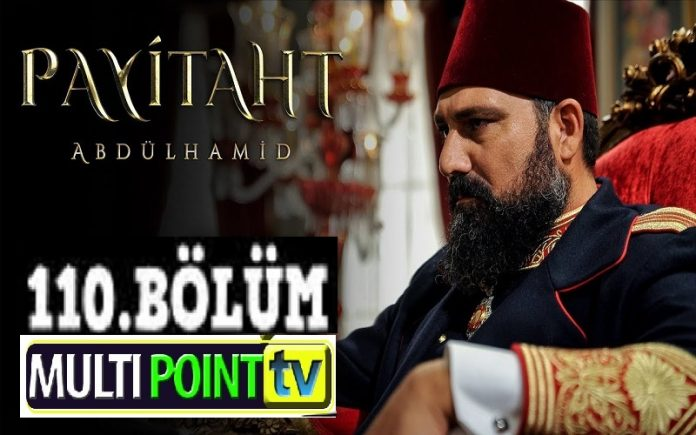 Payitaht Abdulhamid Season 4 Episode 110 (110 Bolum) with English Subtitles Free