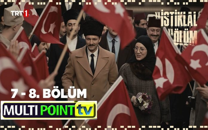 Ya İstiklal Ya Ölüm (Either Independence or Death) Episode 7 & 8 with English Subtitles Free
