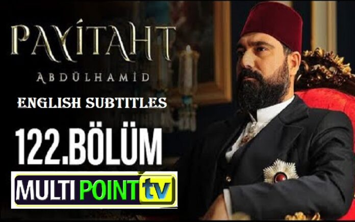 Watch Payitaht Abdulhamid Episode 122 English Subtitles Free of Cost