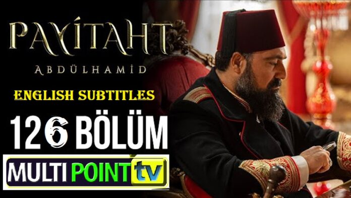 Watch Payitaht Abdulhamid Episode 126 English Subtitles Free of Cost