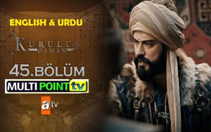 Watch Kurulus Osman Episode 45 (45 Bolum) with English & Urdu Subtitles Free of Cost
